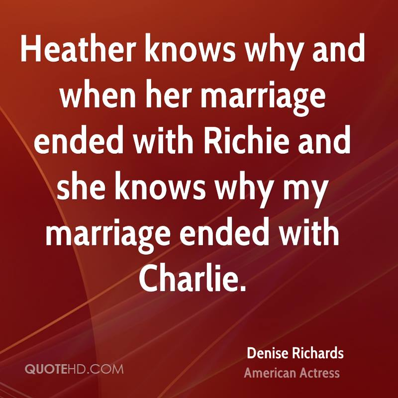 Heather knows why and when her marriage ended with Richie and she knows why my marriage ended with Charlie.