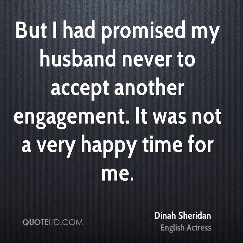But I had promised my husband never to accept another engagement. It was not a very happy time for me.