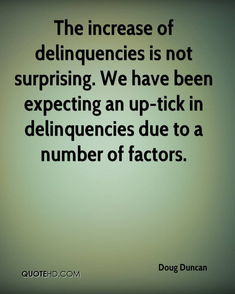 The increase of delinquencies is not surprising. We have been expecting an up-tick in delinquencies due to a number of factors.