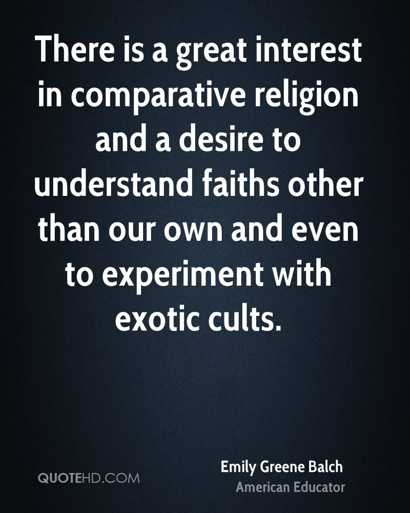 There is a great interest in comparative religion and a desire to understand faiths other than our own and even to experiment with exotic cults.