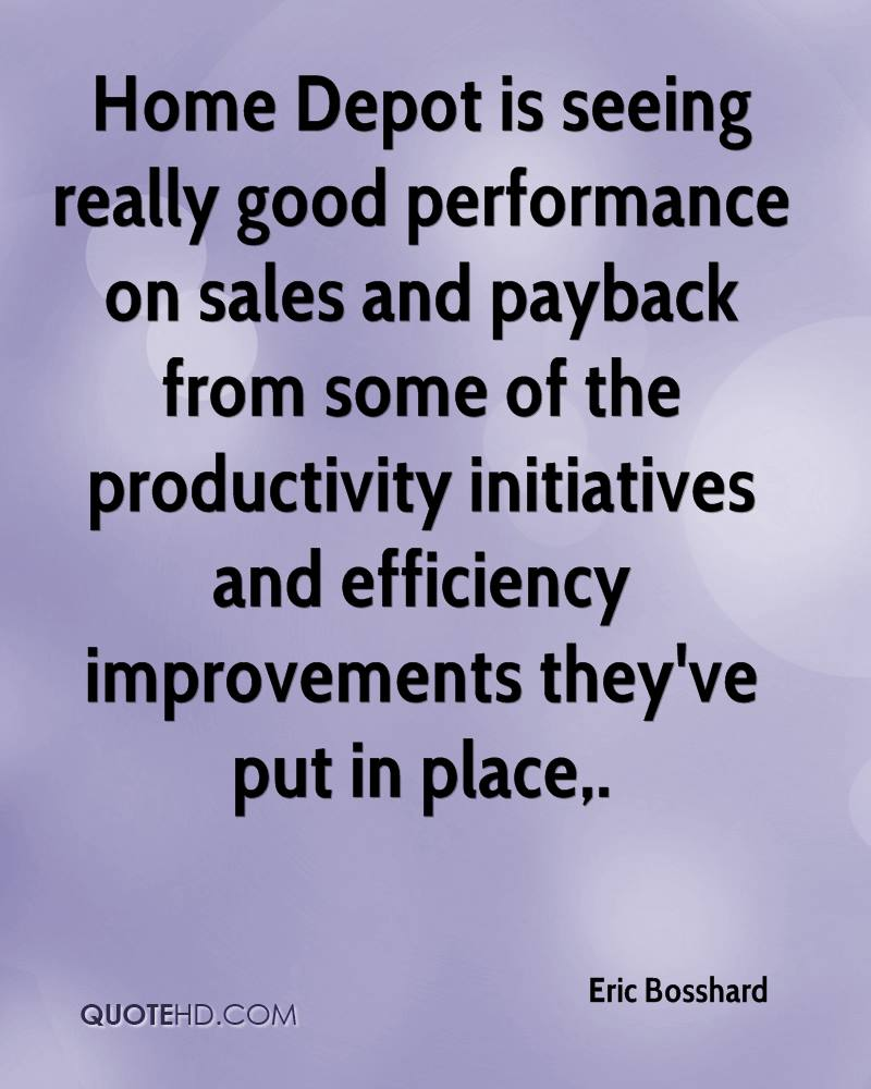 Home Depot is seeing really good performance on sales and payback from some of the productivity initiatives and efficiency improvements they've put in place.