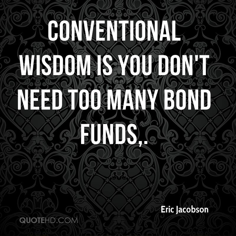 Conventional wisdom is you don't need too many bond funds.