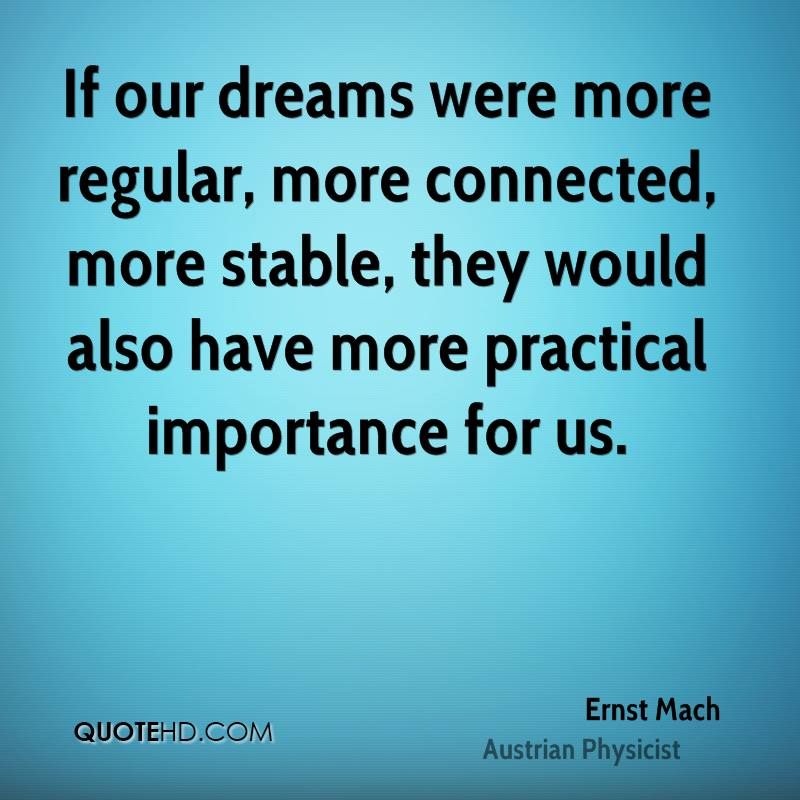 If our dreams were more regular, more connected, more stable, they would also have more practical importance for us.