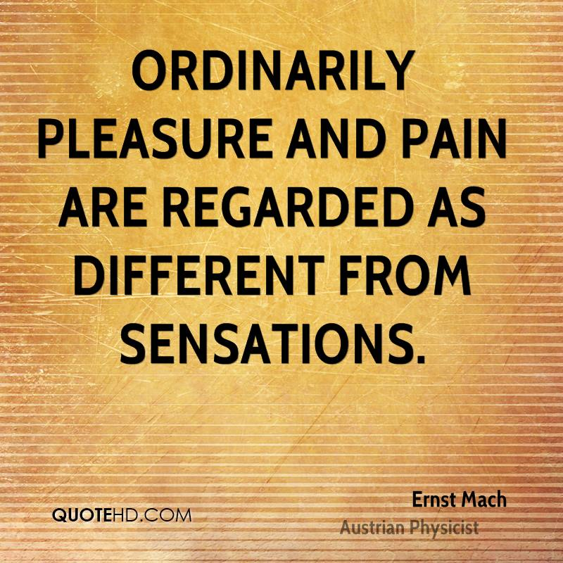 Ordinarily pleasure and pain are regarded as different from sensations.