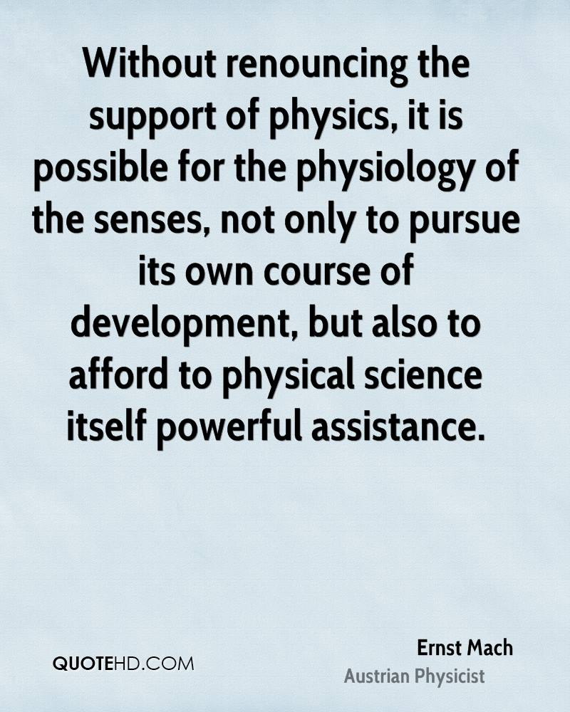 Without renouncing the support of physics, it is possible for the physiology of the senses, not only to pursue its own course of development, but also to afford to physical science itself powerful assistance.