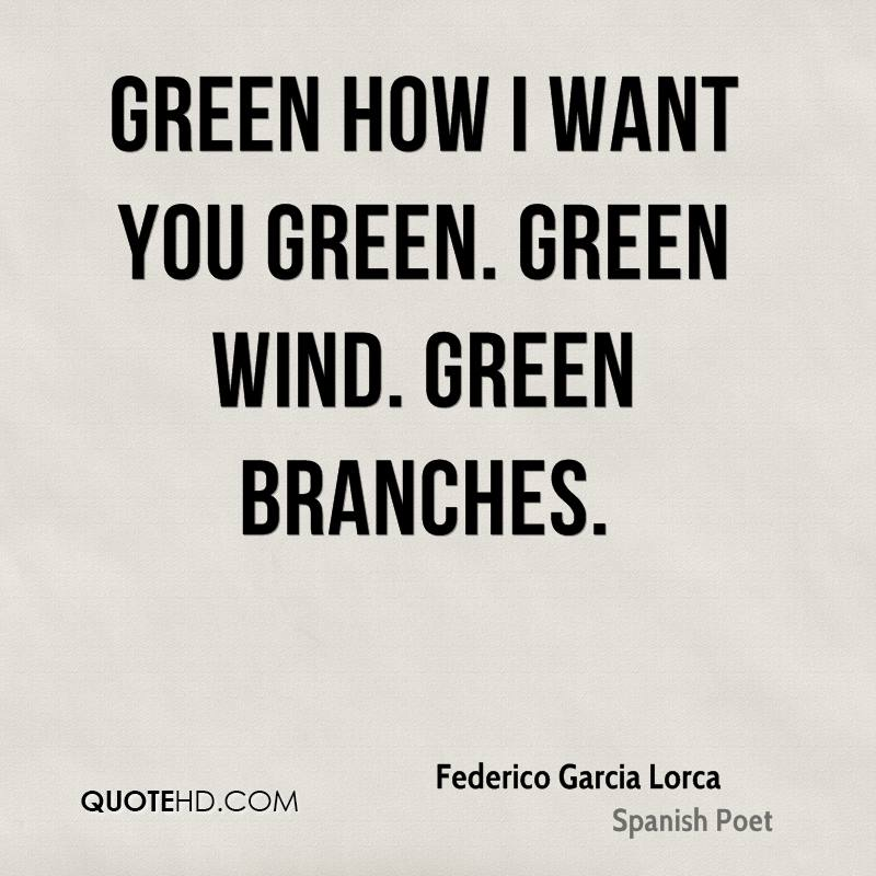 Green how I want you green. Green wind. Green branches.