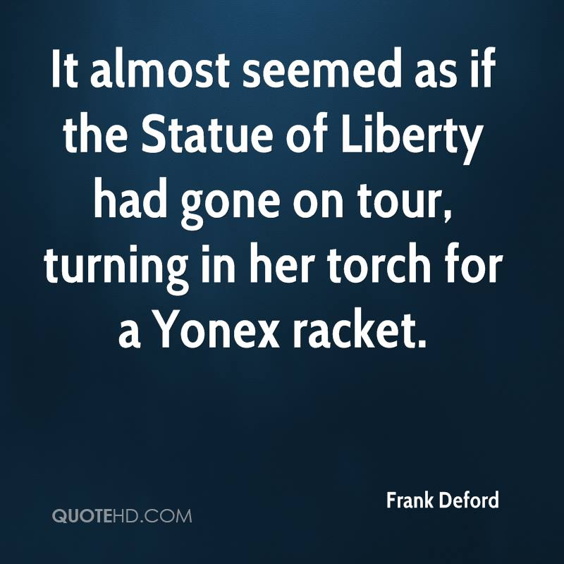 It almost seemed as if the Statue of Liberty had gone on tour, turning in her torch for a Yonex racket.
