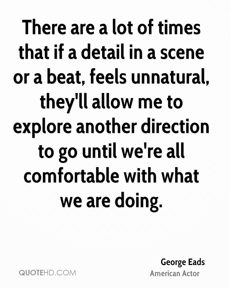 There are a lot of times that if a detail in a scene or a beat, feels unnatural, they'll allow me to explore another direction to go until we're all comfortable with what we are doing.