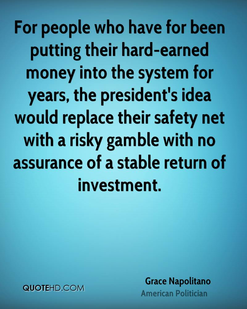 For people who have for been putting their hard-earned money into the system for years, the president's idea would replace their safety net with a risky gamble with no assurance of a stable return of investment.