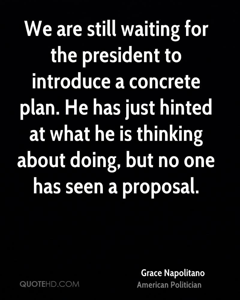 We are still waiting for the president to introduce a concrete plan. He has just hinted at what he is thinking about doing, but no one has seen a proposal.