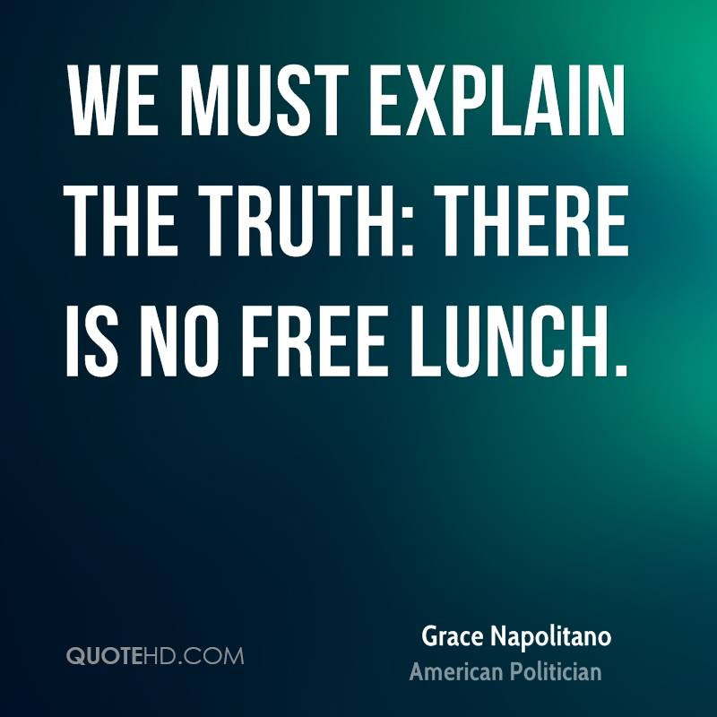 We must explain the truth: There is no free lunch.