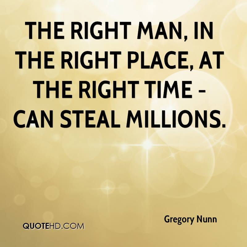 The right man, in the right place, at the right time - can steal millions.