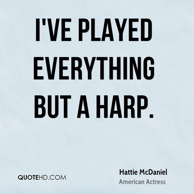 I've played everything but a harp.