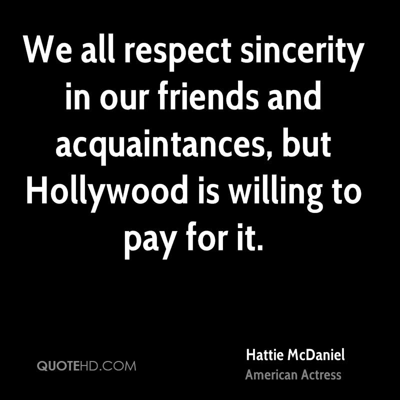 We all respect sincerity in our friends and acquaintances, but Hollywood is willing to pay for it.