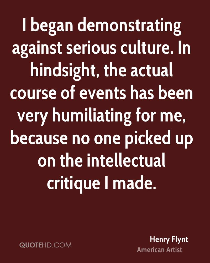 I began demonstrating against serious culture. In hindsight, the actual course of events has been very humiliating for me, because no one picked up on the intellectual critique I made.