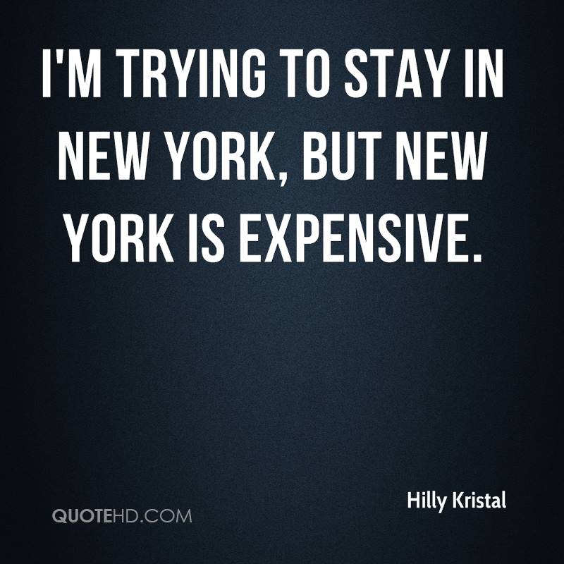 I'm trying to stay in New York, but New York is expensive.
