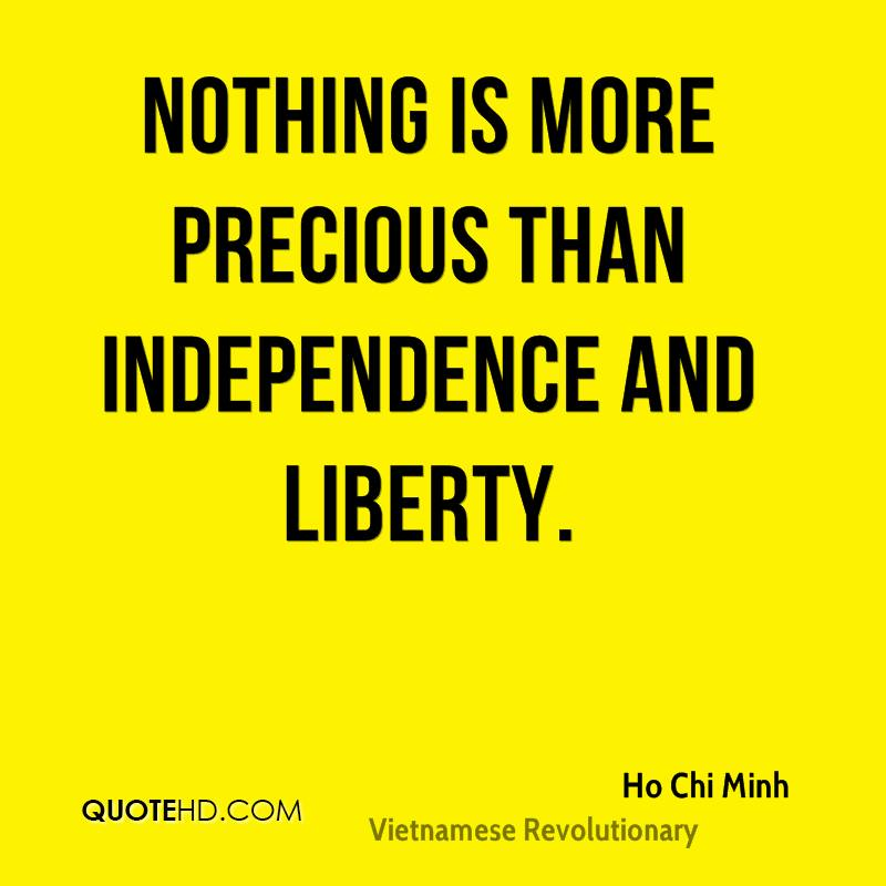 Nothing is more precious than independence and liberty.