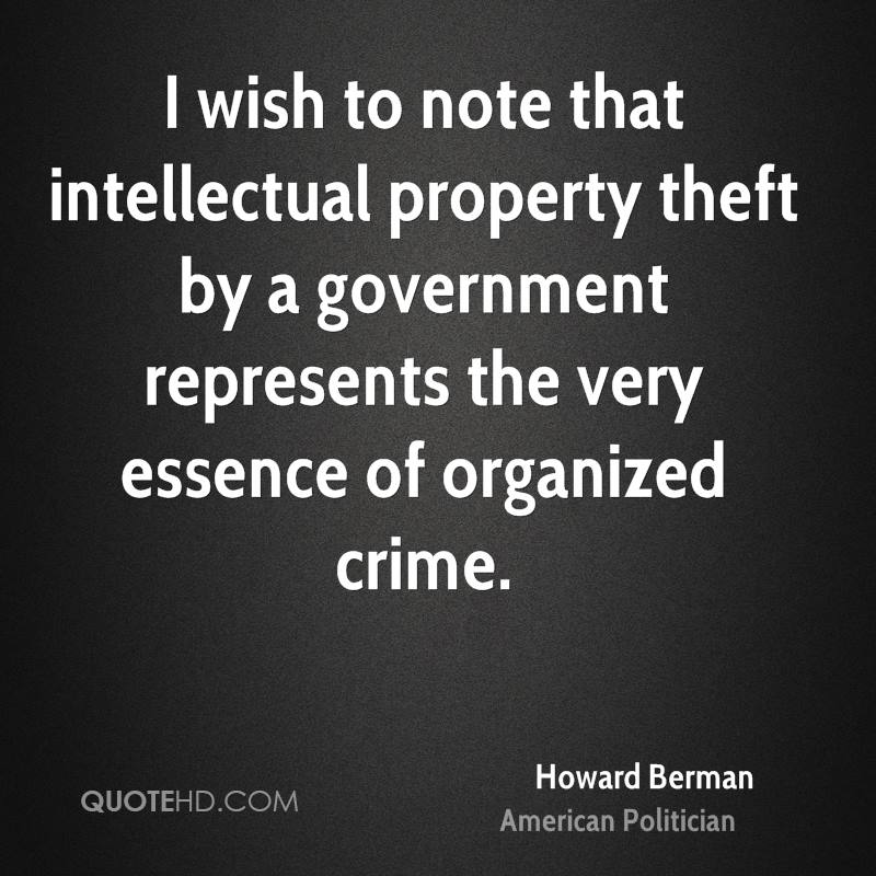 I wish to note that intellectual property theft by a government represents the very essence of organized crime.