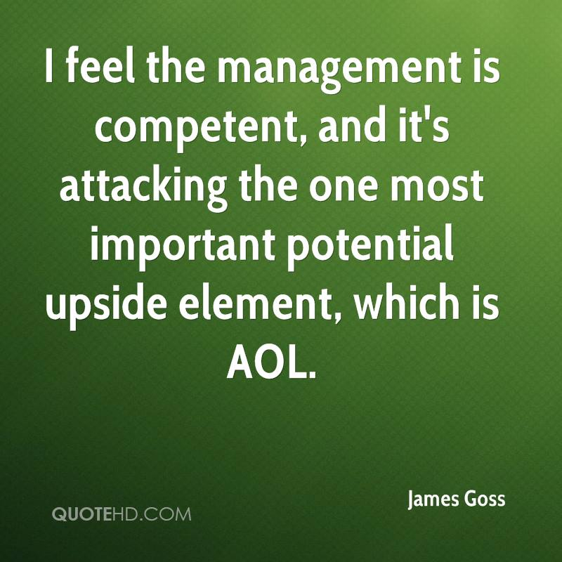 I feel the management is competent, and it's attacking the one most important potential upside element, which is AOL.