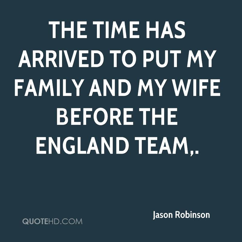 The time has arrived to put my family and my wife before the England team.