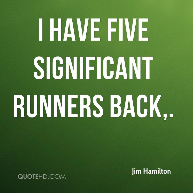 I have five significant runners back.