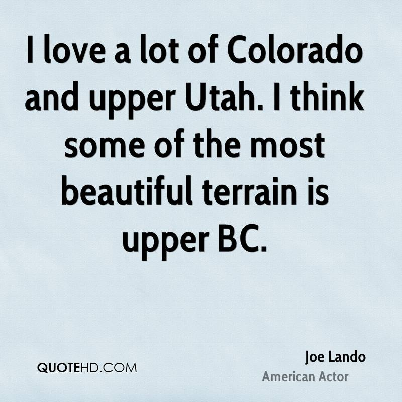 I love a lot of Colorado and upper Utah. I think some of the most beautiful terrain is upper BC.