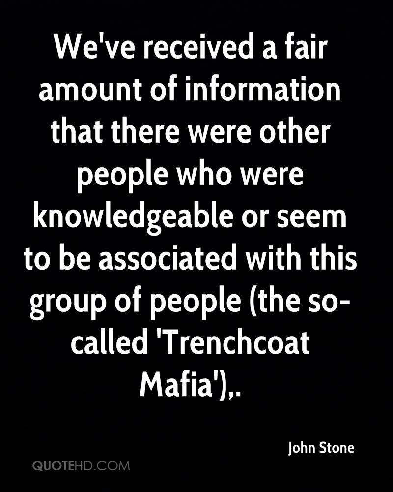 We've received a fair amount of information that there were other people who were knowledgeable or seem to be associated with this group of people (the so-called 'Trenchcoat Mafia').