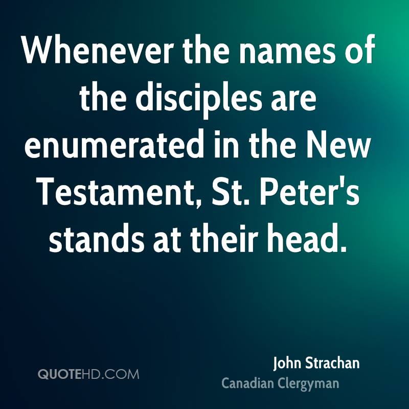 Whenever the names of the disciples are enumerated in the New Testament, St. Peter's stands at their head.