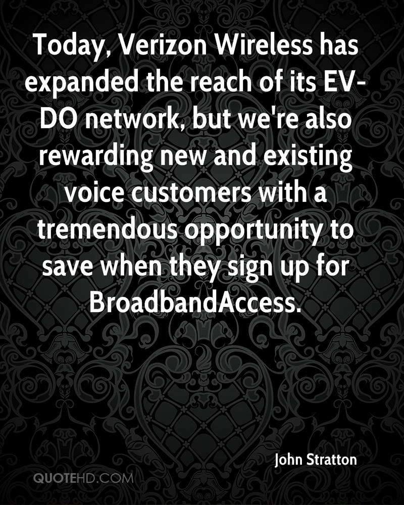 Today, Verizon Wireless has expanded the reach of its EV-DO network, but we're also rewarding new and existing voice customers with a tremendous opportunity to save when they sign up for BroadbandAccess.