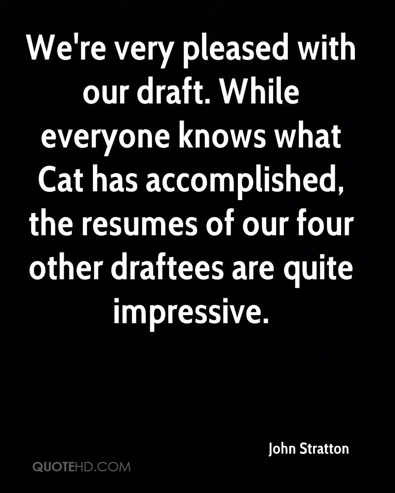 We're very pleased with our draft. While everyone knows what Cat has accomplished, the resumes of our four other draftees are quite impressive.