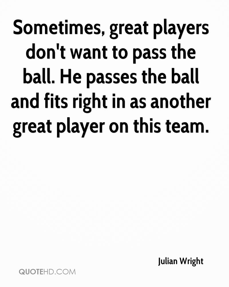 Sometimes, great players don't want to pass the ball. He passes the ball and fits right in as another great player on this team.