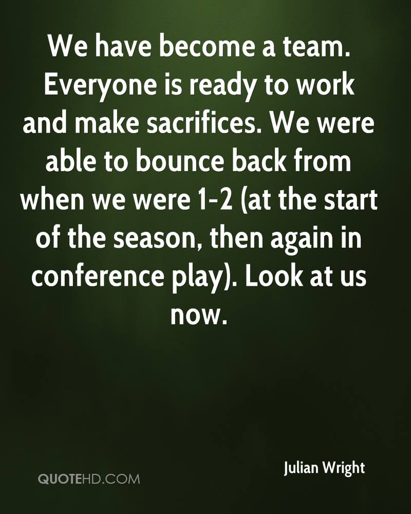 We have become a team. Everyone is ready to work and make sacrifices. We were able to bounce back from when we were 1-2 (at the start of the season, then again in conference play). Look at us now.