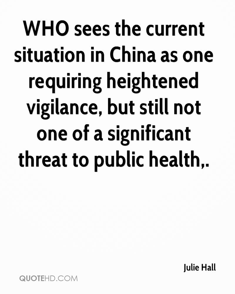 WHO sees the current situation in China as one requiring heightened vigilance, but still not one of a significant threat to public health.