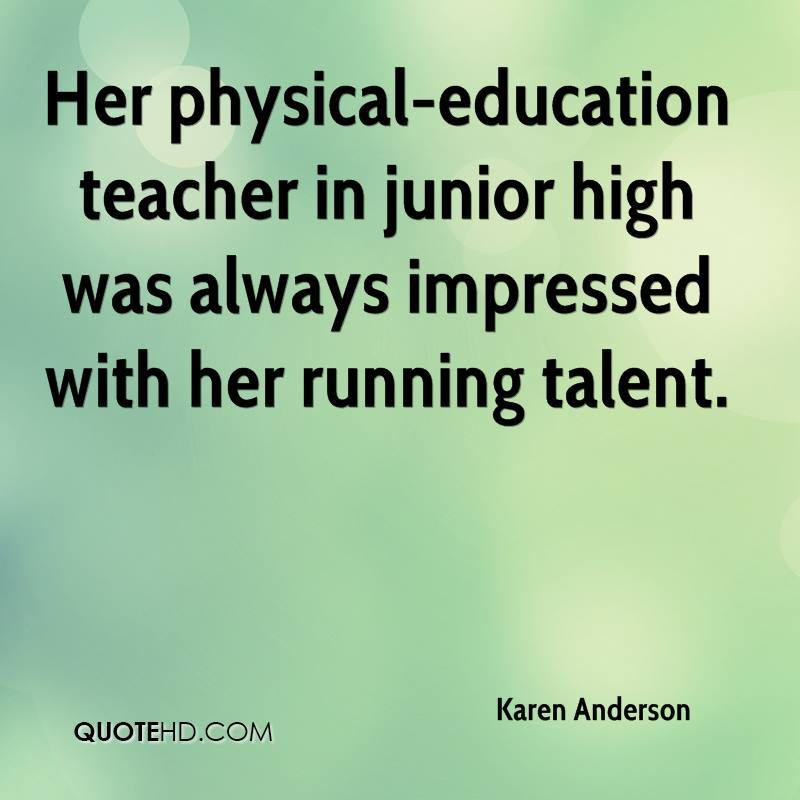 Her physical-education teacher in junior high was always impressed with her running talent.