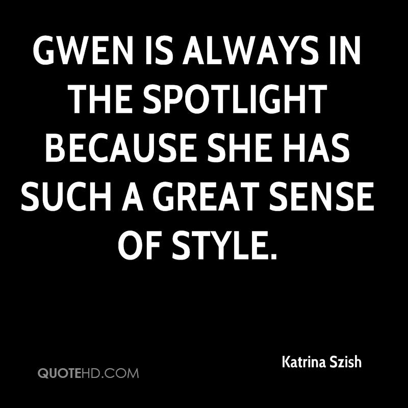 Gwen is always in the spotlight because she has such a great sense of style.
