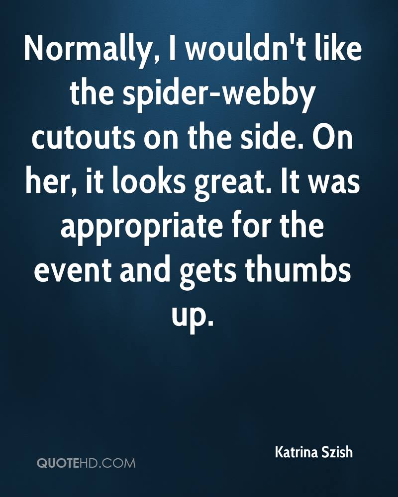 Normally, I wouldn't like the spider-webby cutouts on the side. On her, it looks great. It was appropriate for the event and gets thumbs up.