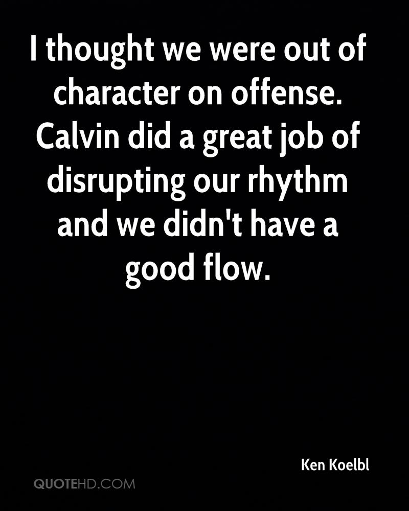 I thought we were out of character on offense. Calvin did a great job of disrupting our rhythm and we didn't have a good flow.