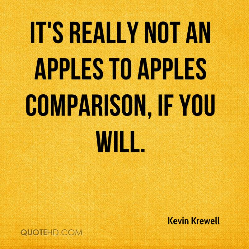 It's really not an Apples to Apples comparison, if you will.