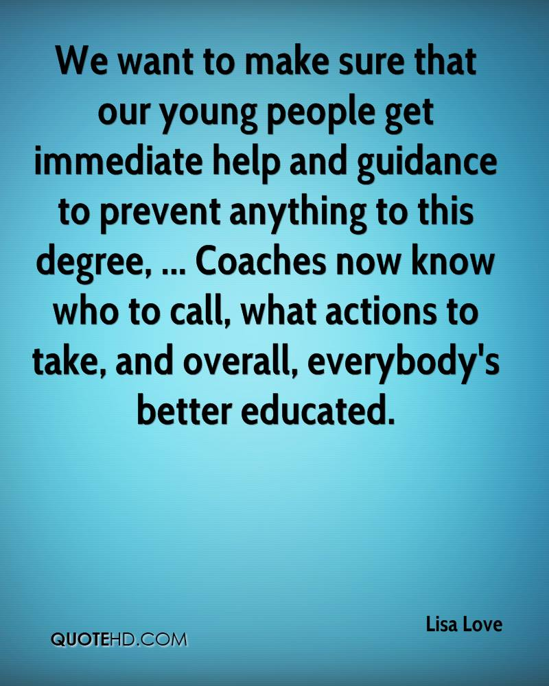 We want to make sure that our young people get immediate help and guidance to prevent anything to this degree, ... Coaches now know who to call, what actions to take, and overall, everybody's better educated.