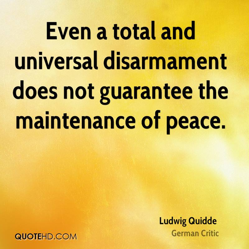 Even a total and universal disarmament does not guarantee the maintenance of peace.