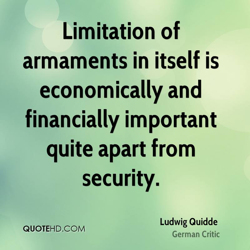Limitation of armaments in itself is economically and financially important quite apart from security.