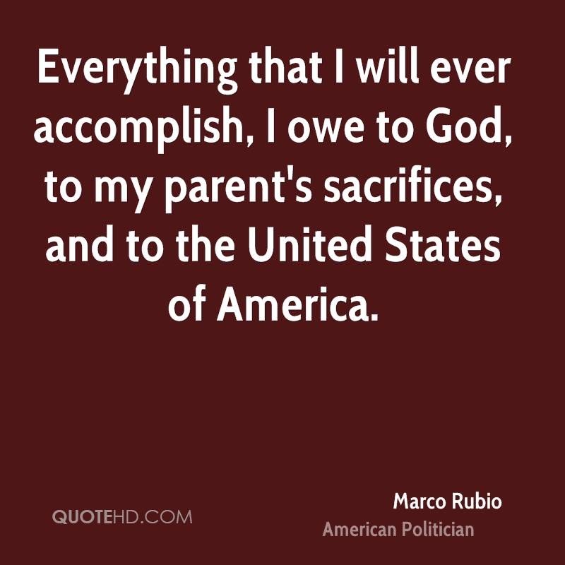 Everything that I will ever accomplish, I owe to God, to my parent's sacrifices, and to the United States of America.
