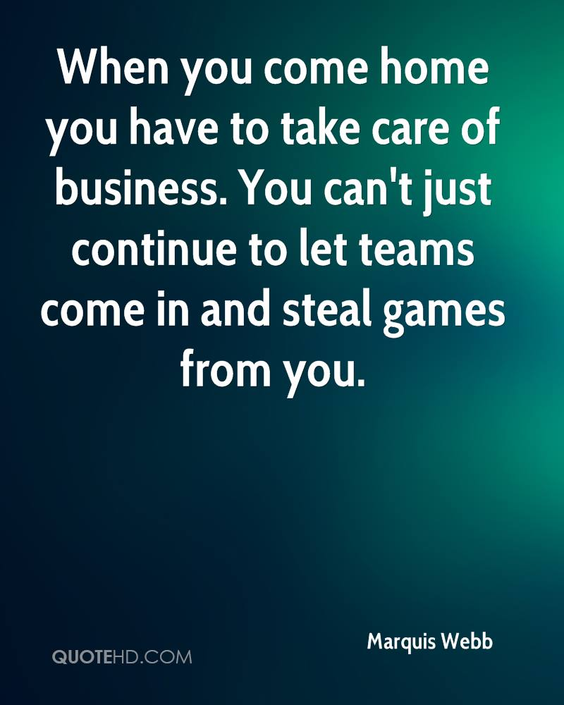 When you come home you have to take care of business. You can't just continue to let teams come in and steal games from you.