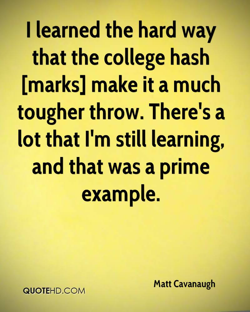 I learned the hard way that the college hash [marks] make it a much tougher throw. There's a lot that I'm still learning, and that was a prime example.