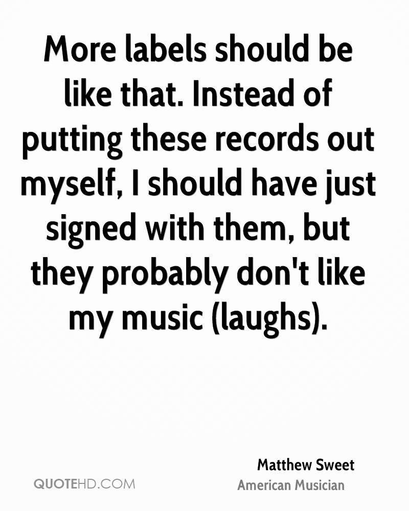 More labels should be like that. Instead of putting these records out myself, I should have just signed with them, but they probably don't like my music (laughs).