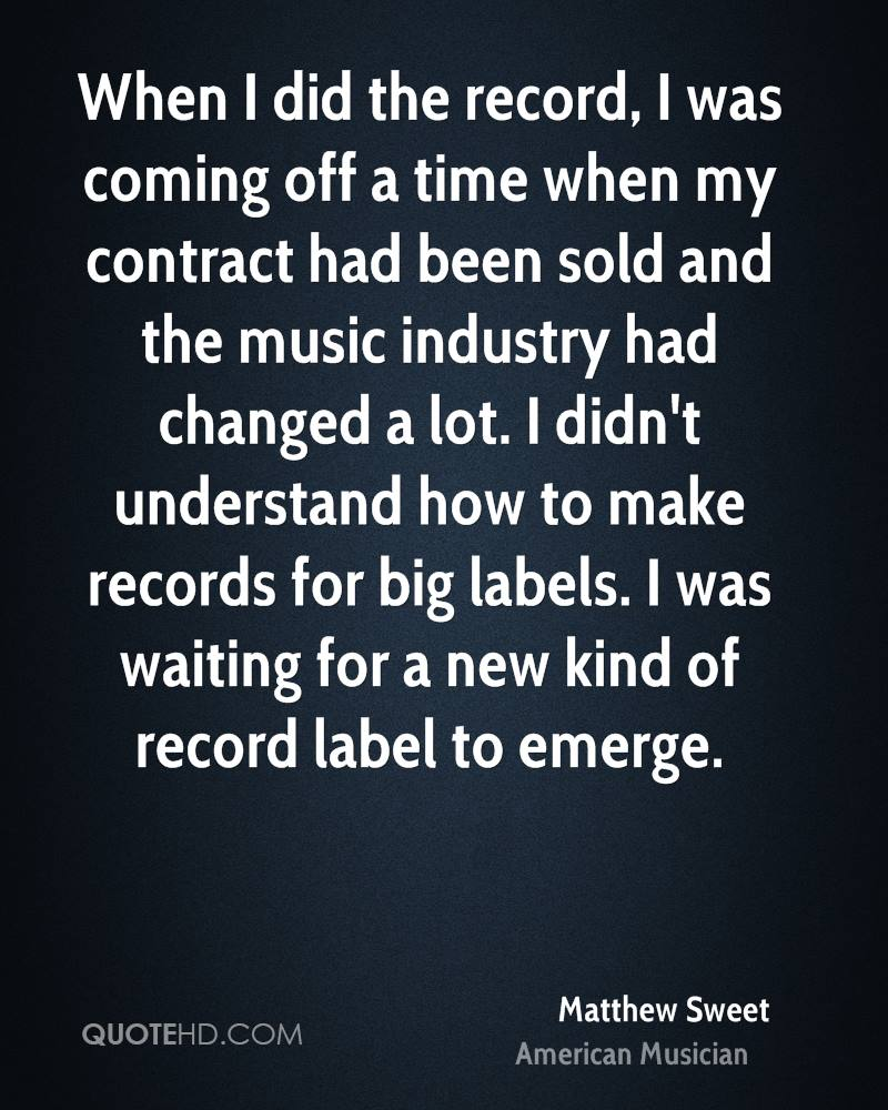 When I did the record, I was coming off a time when my contract had been sold and the music industry had changed a lot. I didn't understand how to make records for big labels. I was waiting for a new kind of record label to emerge.