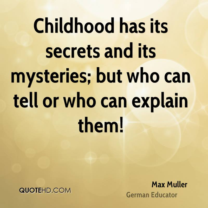 Childhood has its secrets and its mysteries; but who can tell or who can explain them!