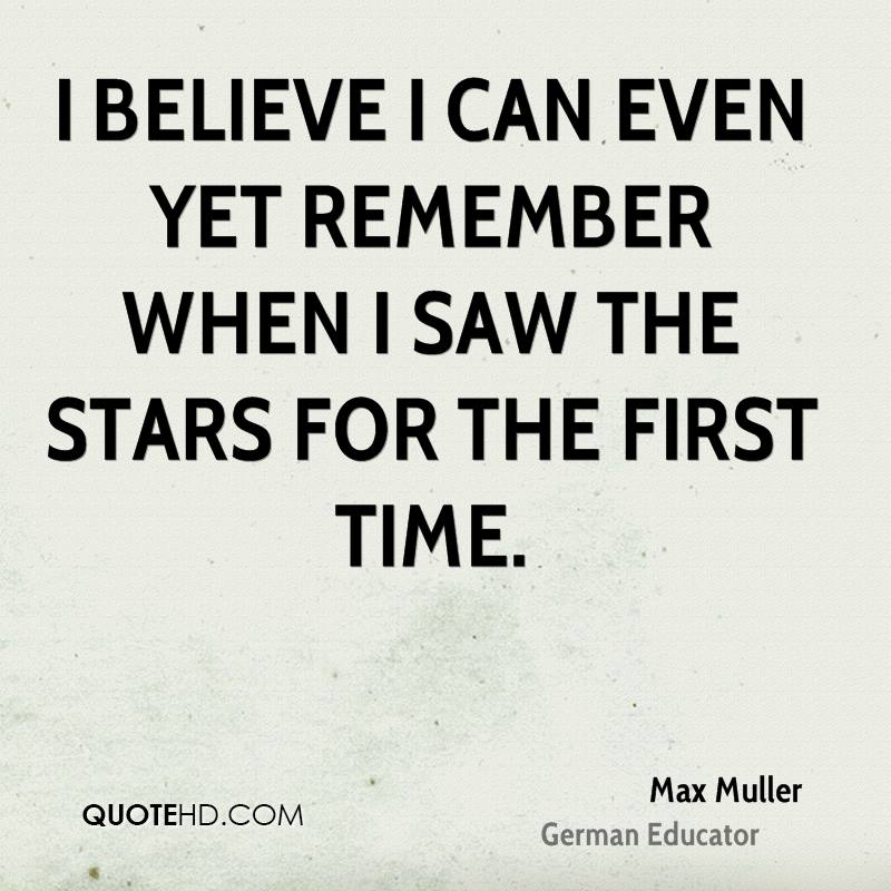 I believe I can even yet remember when I saw the stars for the first time.