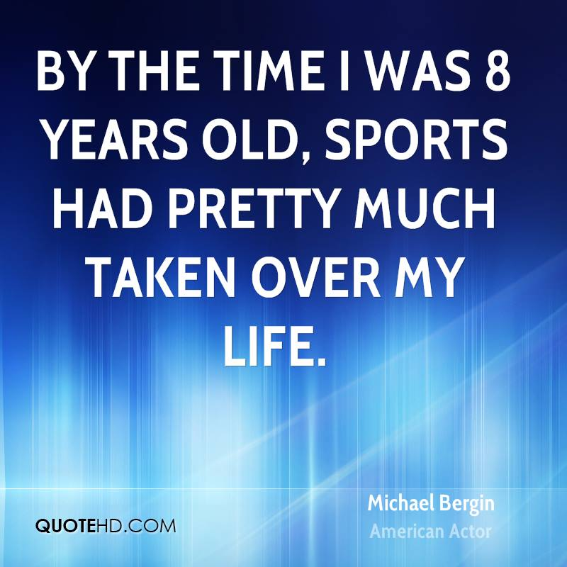 By the time I was 8 years old, sports had pretty much taken over my life.