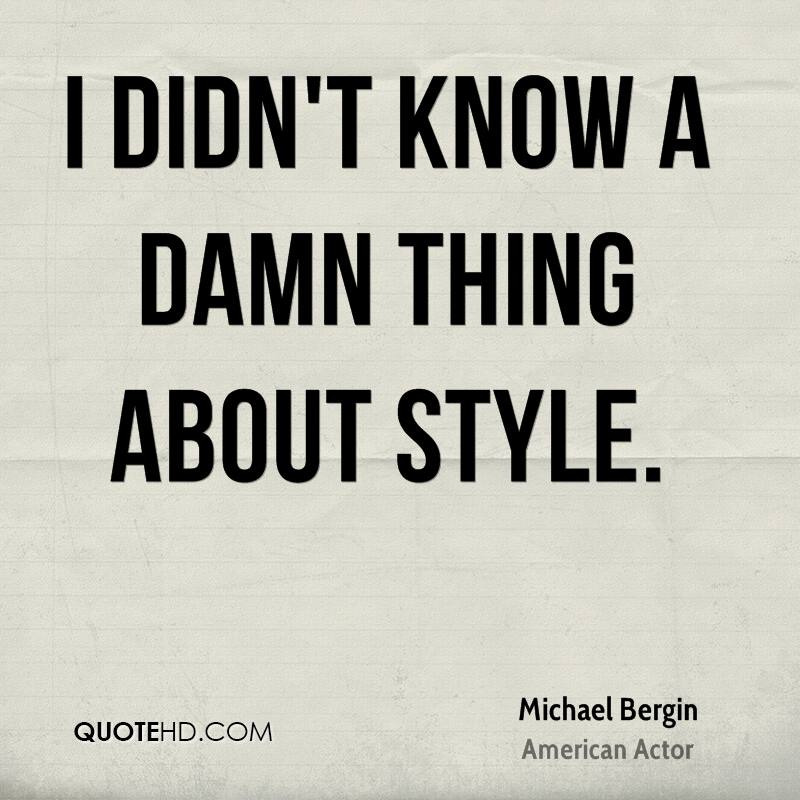 I didn't know a damn thing about style.